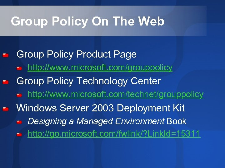 Group Policy On The Web Group Policy Product Page http: //www. microsoft. com/grouppolicy Group