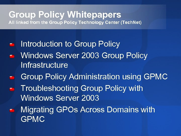Group Policy Whitepapers All linked from the Group Policy Technology Center (Tech. Net) Introduction