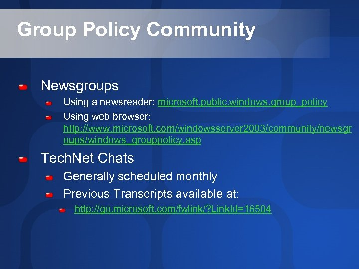 Group Policy Community Newsgroups Using a newsreader: microsoft. public. windows. group_policy Using web browser:
