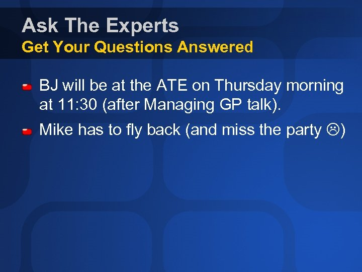 Ask The Experts Get Your Questions Answered BJ will be at the ATE on
