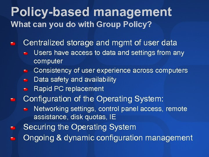 Policy-based management What can you do with Group Policy? Centralized storage and mgmt of