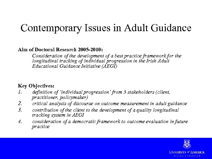 Contemporary Issues in Adult Guidance Aim of Doctoral Research 2005 -2010: Consideration of the