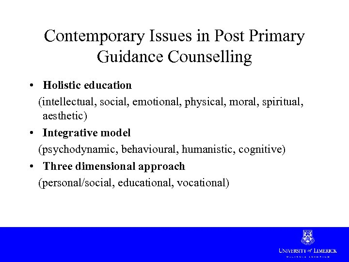 Contemporary Issues in Post Primary Guidance Counselling • Holistic education (intellectual, social, emotional, physical,