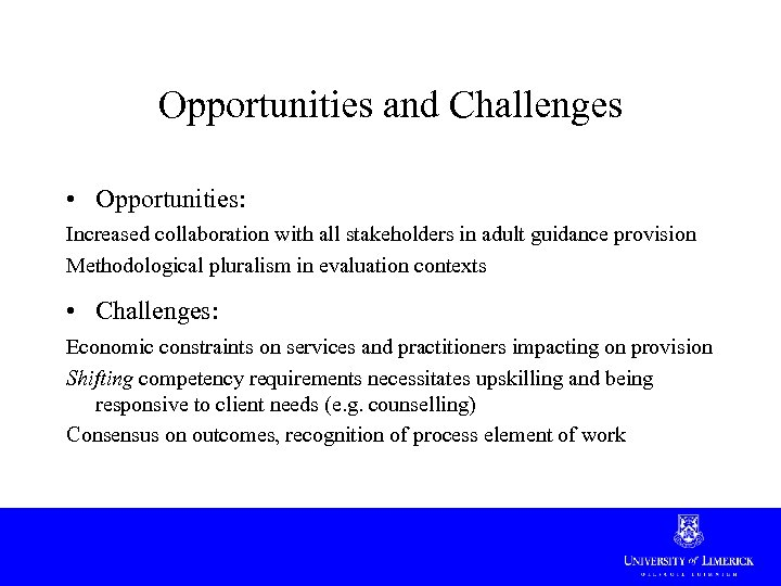 Opportunities and Challenges • Opportunities: Increased collaboration with all stakeholders in adult guidance provision