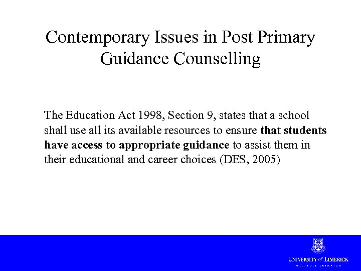Contemporary Issues in Post Primary Guidance Counselling The Education Act 1998, Section 9, states