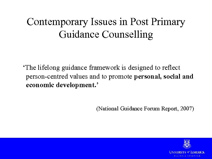 Contemporary Issues in Post Primary Guidance Counselling 'The lifelong guidance framework is designed to