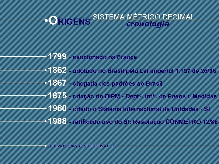 • O SISTEMA MÉTRICO DECIMAL RIGENS cronologia 1799 - sancionado na França 1862