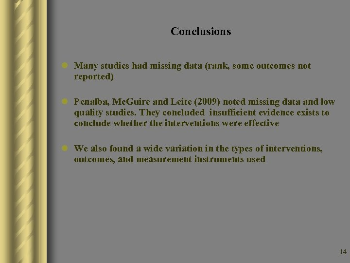 Conclusions l Many studies had missing data (rank, some outcomes not reported) l Penalba,