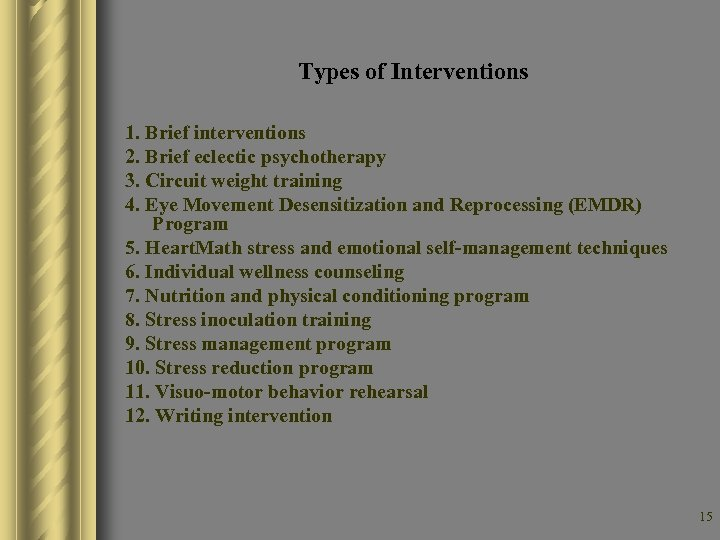 Types of Interventions 1. Brief interventions 2. Brief eclectic psychotherapy 3. Circuit weight training