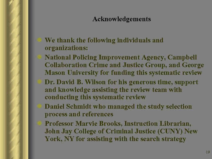 Acknowledgements l We thank the following individuals and organizations: l National Policing Improvement Agency,