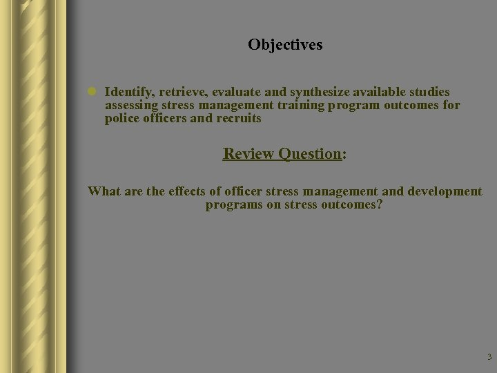 Objectives l Identify, retrieve, evaluate and synthesize available studies assessing stress management training program