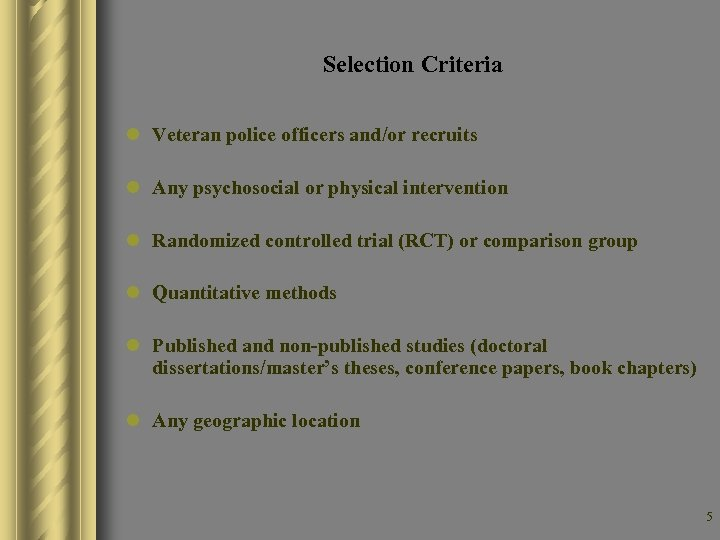 Selection Criteria l Veteran police officers and/or recruits l Any psychosocial or physical intervention