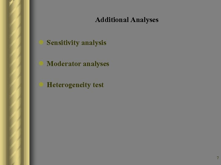 Additional Analyses l Sensitivity analysis l Moderator analyses l Heterogeneity test 7