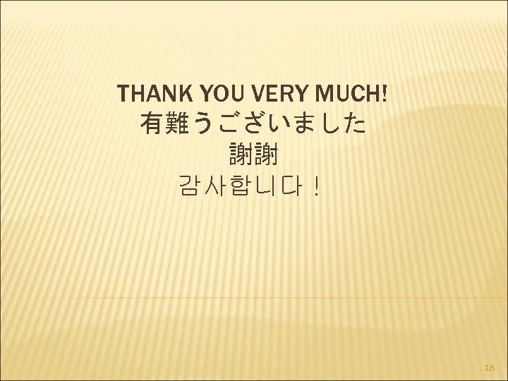 THANK YOU VERY MUCH! 有難うございました 謝謝 감사합니다! 18