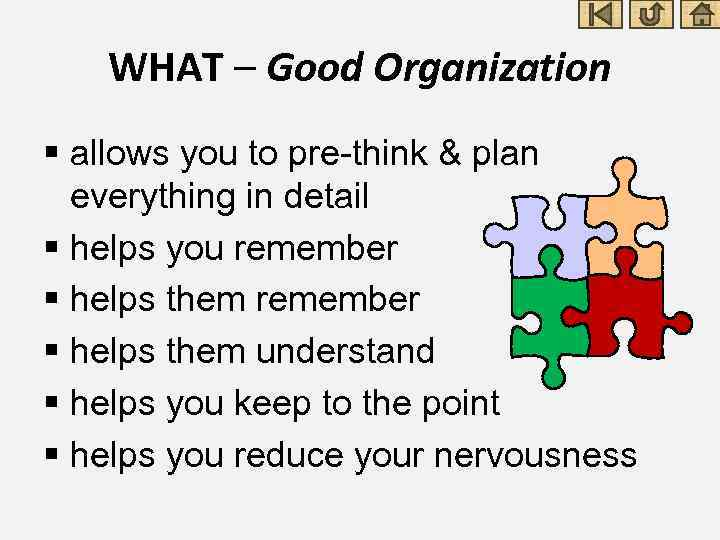 WHAT – Good Organization § allows you to pre-think & plan everything in detail