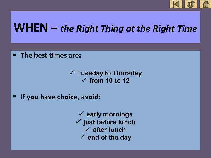 WHEN – the Right Thing at the Right Time § The best times are: