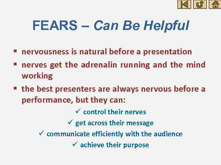 FEARS – Can Be Helpful § nervousness is natural before a presentation § nerves