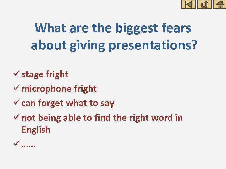 What are the biggest fears about giving presentations? ü stage fright ü microphone fright