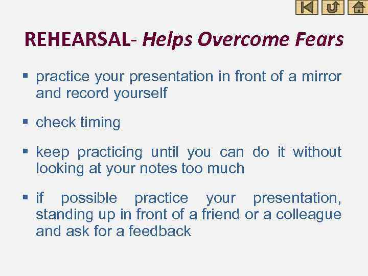 REHEARSAL- Helps Overcome Fears § practice your presentation in front of a mirror and