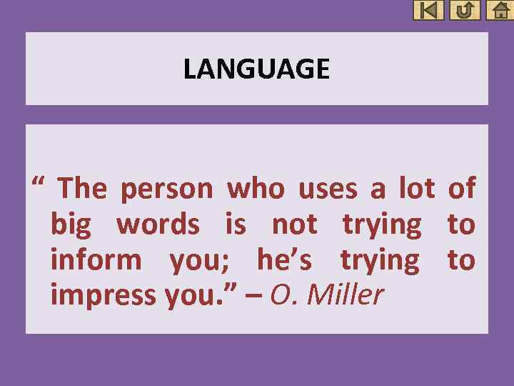 """LANGUAGE """" The person who uses a lot of big words is not trying"""