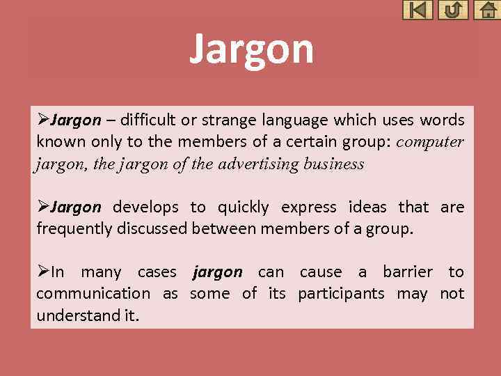 Jargon ØJargon – difficult or strange language which uses words known only to the
