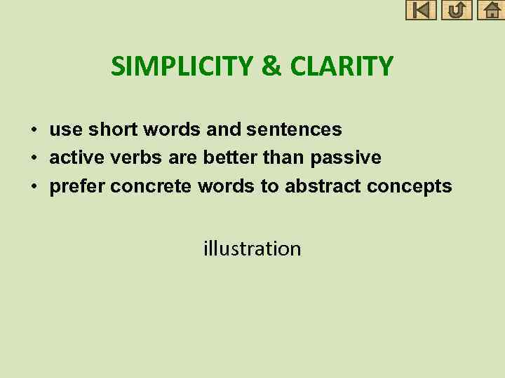 SIMPLICITY & CLARITY • use short words and sentences • active verbs are better