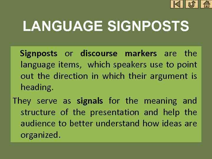 LANGUAGE SIGNPOSTS Signposts or discourse markers are the language items, which speakers use to