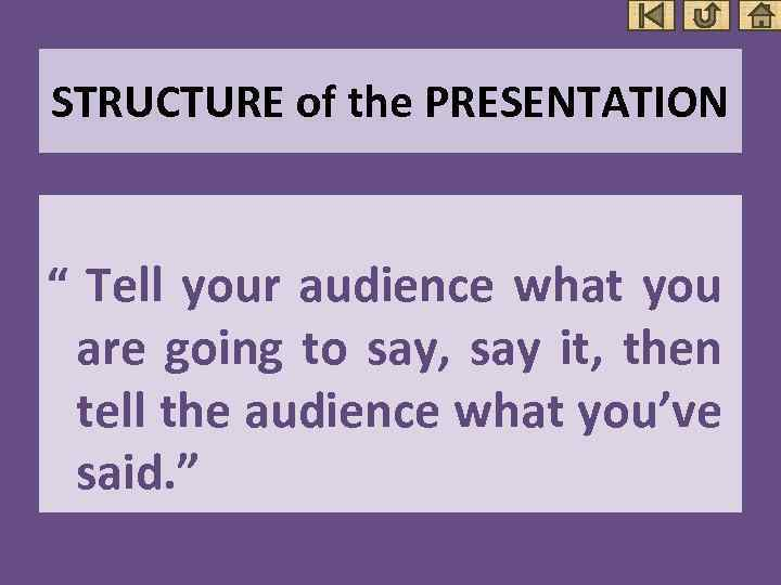 """STRUCTURE of the PRESENTATION """" Tell your audience what you are going to say,"""