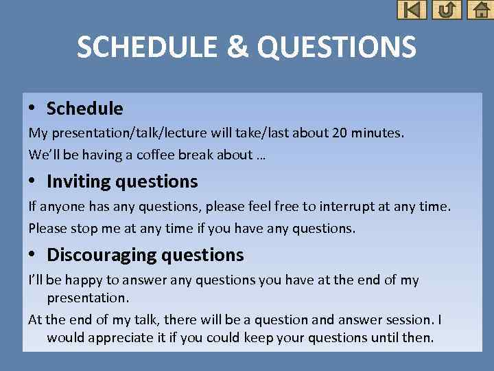 SCHEDULE & QUESTIONS • Schedule My presentation/talk/lecture will take/last about 20 minutes. We'll be