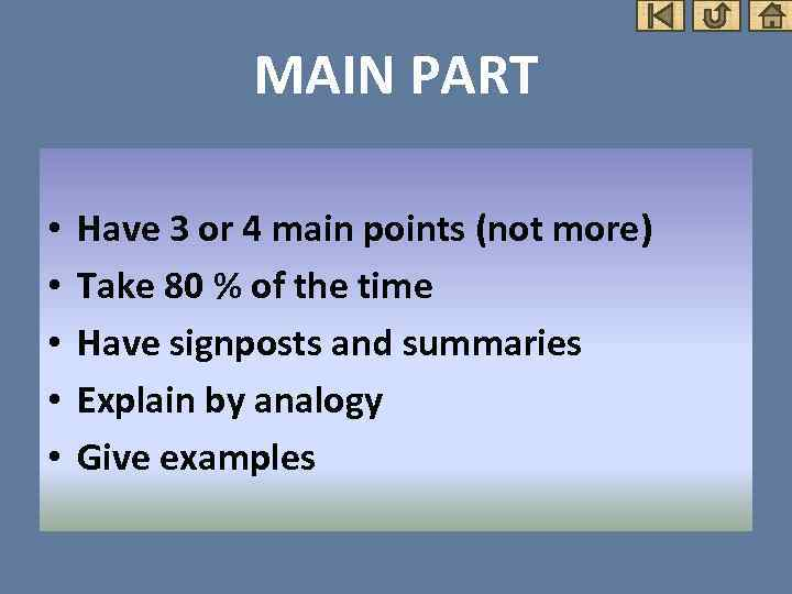 MAIN PART • • • Have 3 or 4 main points (not more) Take
