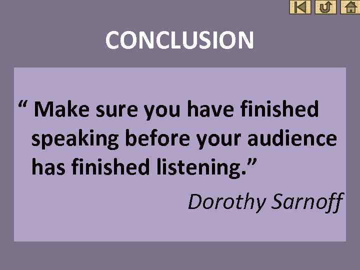 """CONCLUSION """" Make sure you have finished speaking before your audience has finished listening."""