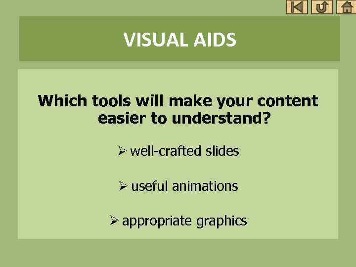 VISUAL AIDS Which tools will make your content easier to understand? Ø well-crafted slides