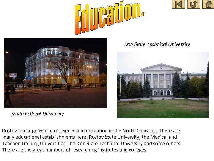 Don State Technical University South Federal University Rostov is a large centre of science