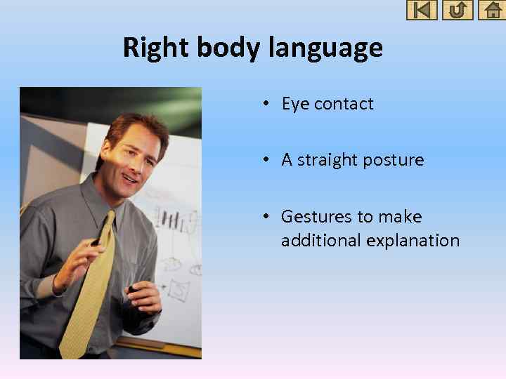 Right body language • Eye contact • A straight posture • Gestures to make