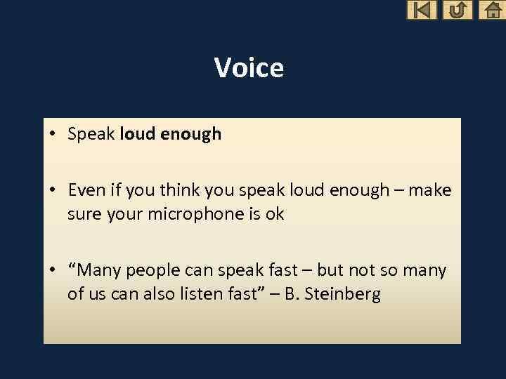 Voice • Speak loud enough • Even if you think you speak loud enough