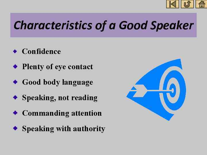 Characteristics of a Good Speaker Confidence Plenty of eye contact Good body language Speaking,