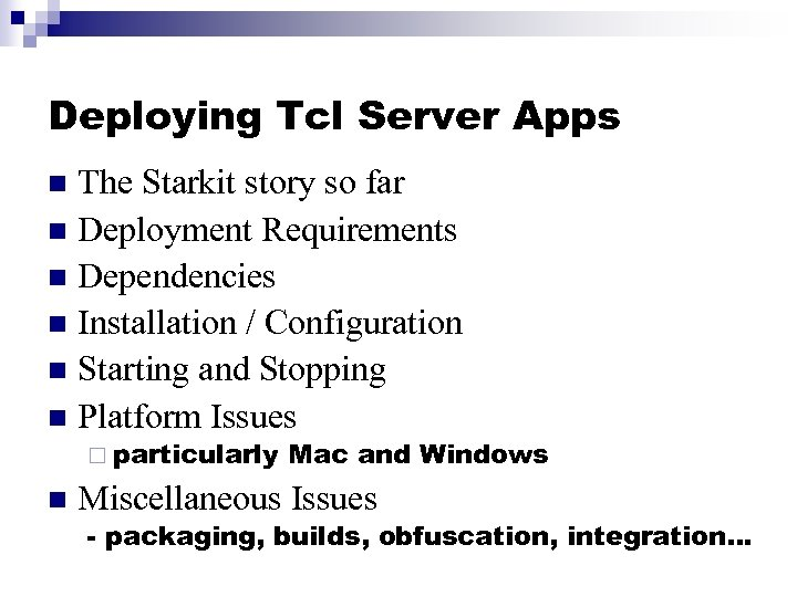 Deploying Tcl Server Apps The Starkit story so far n Deployment Requirements n Dependencies
