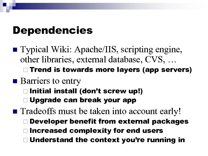 Dependencies n Typical Wiki: Apache/IIS, scripting engine, other libraries, external database, CVS, … ¨