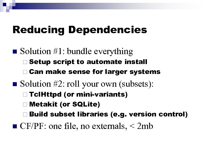 Reducing Dependencies n Solution #1: bundle everything ¨ Setup script to automate install ¨