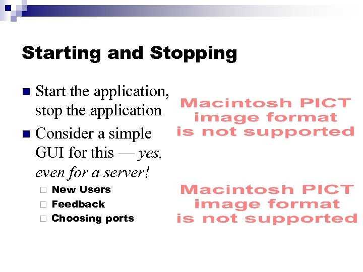 Starting and Stopping Start the application, stop the application n Consider a simple GUI