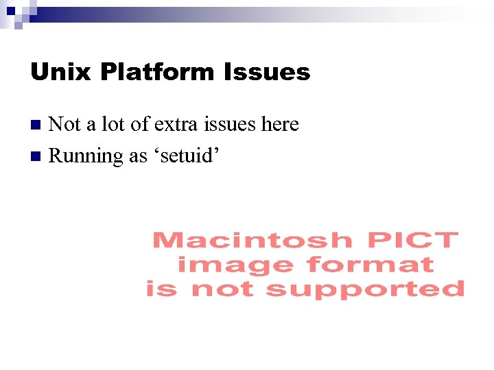 Unix Platform Issues Not a lot of extra issues here n Running as 'setuid'