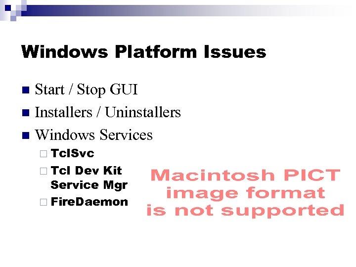 Windows Platform Issues Start / Stop GUI n Installers / Uninstallers n Windows Services
