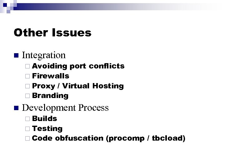 Other Issues n Integration ¨ Avoiding ¨ Firewalls port conflicts ¨ Proxy / Virtual