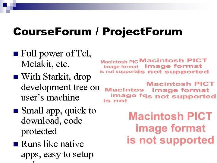 Course. Forum / Project. Forum Full power of Tcl, Metakit, etc. n With Starkit,