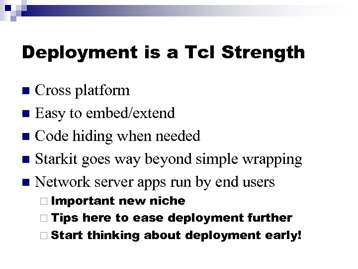 Deployment is a Tcl Strength Cross platform n Easy to embed/extend n Code hiding