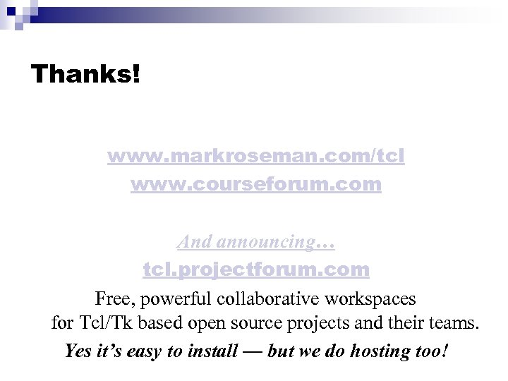Thanks! www. markroseman. com/tcl www. courseforum. com And announcing… tcl. projectforum. com Free, powerful