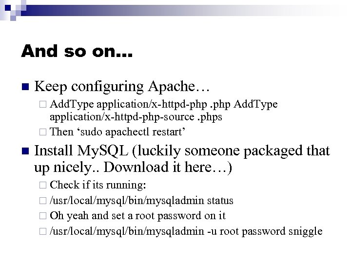 And so on… n Keep configuring Apache… ¨ Add. Type application/x-httpd-php. php Add. Type