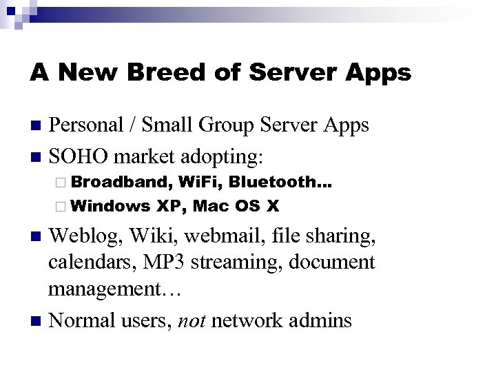 A New Breed of Server Apps Personal / Small Group Server Apps n SOHO