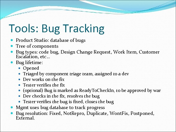 Tools: Bug Tracking Product Studio: database of bugs Tree of components Bug types: code