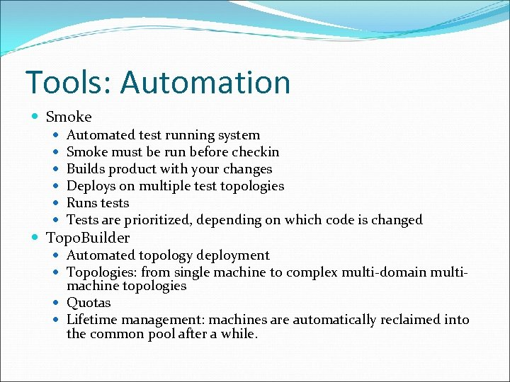 Tools: Automation Smoke Automated test running system Smoke must be run before checkin Builds
